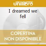 I dreamed we fell cd musicale