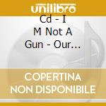 CD - I M NOT A GUN - OUR LIVES ON WEDNESDAYS cd musicale di I M NOT A GUN