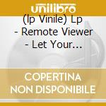 (LP VINILE) LP - REMOTE VIEWER        - LET YOUR HEART DRAW A LI lp vinile di Viewer Remote