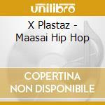 MAASAI HIP HOP                            cd musicale di Plastaz X