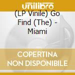 (LP VINILE) LP - GO FIND              - MIAMI lp vinile di Find Go