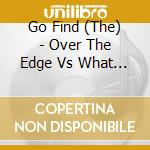 OVER THE EDGE VS. WHAT I cd musicale di Find Go