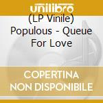 (LP VINILE) LP - POPULOUS             - QUEUE FOR LOVE lp vinile di POPULOUS