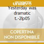 Yesterday was dramatic t.-2lp05 cd musicale di MUM