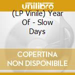 (LP VINILE) LP - YEAR OF              - SLOW DAYS lp vinile di Of Year