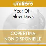 Year Of - Slow Days cd musicale di Of Year