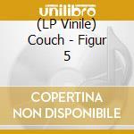 (LP VINILE) LP - COUCH                - FIGUR 5 lp vinile di COUCH
