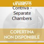 SEPARATE CHAMBERS cd musicale di CONTRIVA