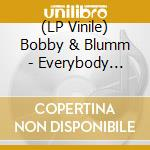 (LP VINILE) Everybody loves lp vinile di BOBBY & BLUMM