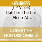 (LP VINILE) Sleep at your own speed lp vinile di BUTCHER THE BAR