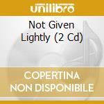 NOT GIVEN LIGHTLY                         cd musicale di ARTISTI VARI
