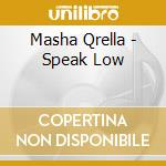 SPEAK LOW                                 cd musicale di MASHA QRELLA