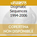 DOGMATIC SEQUENCES 1994-2006 cd musicale di PATRICK PULSINGER
