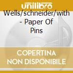 PAPER OF PINS                             cd musicale di WELLS/SCHNEIDER/WITH