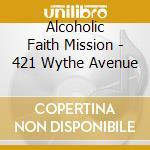 Alcoholic Faith Miss - 421 Wythe Avenue cd musicale di ALCOHOLIC FAITH MISS
