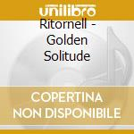 GOLDEN SOLITUDE                           cd musicale di RITORNELL