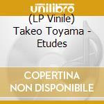 (LP VINILE) Etudes lp vinile di Takeo Toyama