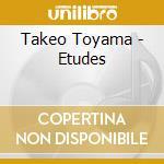 ETUDES                                    cd musicale di Takeo Toyama
