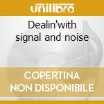 Dealin'with signal and noise cd musicale