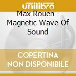 Max Rouen - Magnetic Wave Of Sound cd musicale di Max Rouen