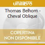 CD - BELHOM, THOMAS - CHEVAL OBLIQUE cd musicale di BELHOM, THOMAS