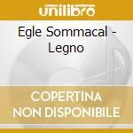 LEGNO cd musicale di Egle Sommacal