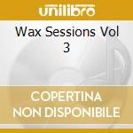 WAX SESSIONS VOL.3  BY ANGEL MOLINA cd musicale di ARTISTI VARI