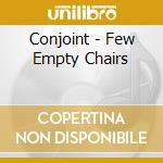 CD - CONJOINT - FEW EMPTY CHAIRS cd musicale di CONJOINT