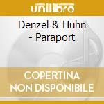 CD - DENZEL & HUHN - PARAPORT cd musicale di DENZEL & HUHN