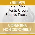 CD - V/A - LAGOS STORI PLENTI - URB cd musicale di ARTISTI VARI