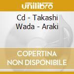 CD - TAKASHI WADA - ARAKI cd musicale di TAKASHI WADA