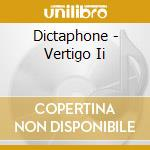 CD - DICTAPHONE - VERTIGO II cd musicale di DICTAPHONE