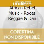 African Rebel Music - Roots Reggae & Dan cd musicale di ARTISTI VARI