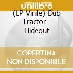 (LP VINILE) LP - DUB TRACTOR          - HIDEOUT lp vinile di Tractor Dub