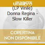 (LP VINILE) LP - DONNA REGINA         - SLOW KILLER lp vinile di Regina Donna