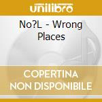 CD - NOEL - WRONG PLACES cd musicale di NOEL