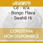 CD - V/A - BONGO FLAVA - SWAHILI HI cd musicale di Artisti Vari