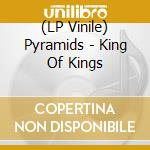 (LP VINILE) Pyramid-king of kings lp180gr lp vinile di Pyramid