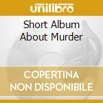SHORT ALBUM ABOUT MURDER cd musicale di STYROFOAM