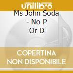 NO P OR D cd musicale di MS JOHN SODA