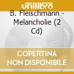 CD - B.FLEISCHMANN - MELANCHOLIE/SCHUBERT cd musicale di B.FLEISCHMANN
