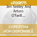 Jim Seeley And Arturo O'farill Quintet - Jim Seeley And Arturo O'farill Quintet cd musicale di The jim seeley/a. o'