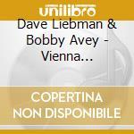 Dave Liebman & Bobby Avey - Vienna Dialogues cd musicale di Dave liebman & bobby