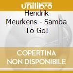 Hendrik Meurkens - Samba To Go! cd musicale di MEURKENS HENDRIK