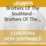 Brothers Of The Sout - Brothers Of The Southland cd musicale di BROTHERS OF THE SOUTLAND