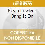 Bring it on cd musicale di Kevin Fowler