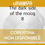 The dark side of the moog 8 cd musicale di Pete & schu Namlook