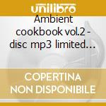 Ambient cookbook vol.2 - disc mp3 limited edition cd musicale di Pete Namlook