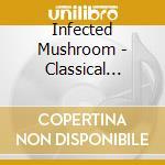 Classical mushroom cd musicale di Mushroom Infected