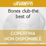 Bones club-the best of cd musicale di Bones Broken